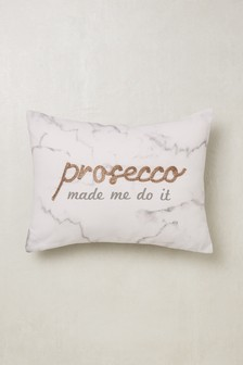 Prosecco Made Me Cushion